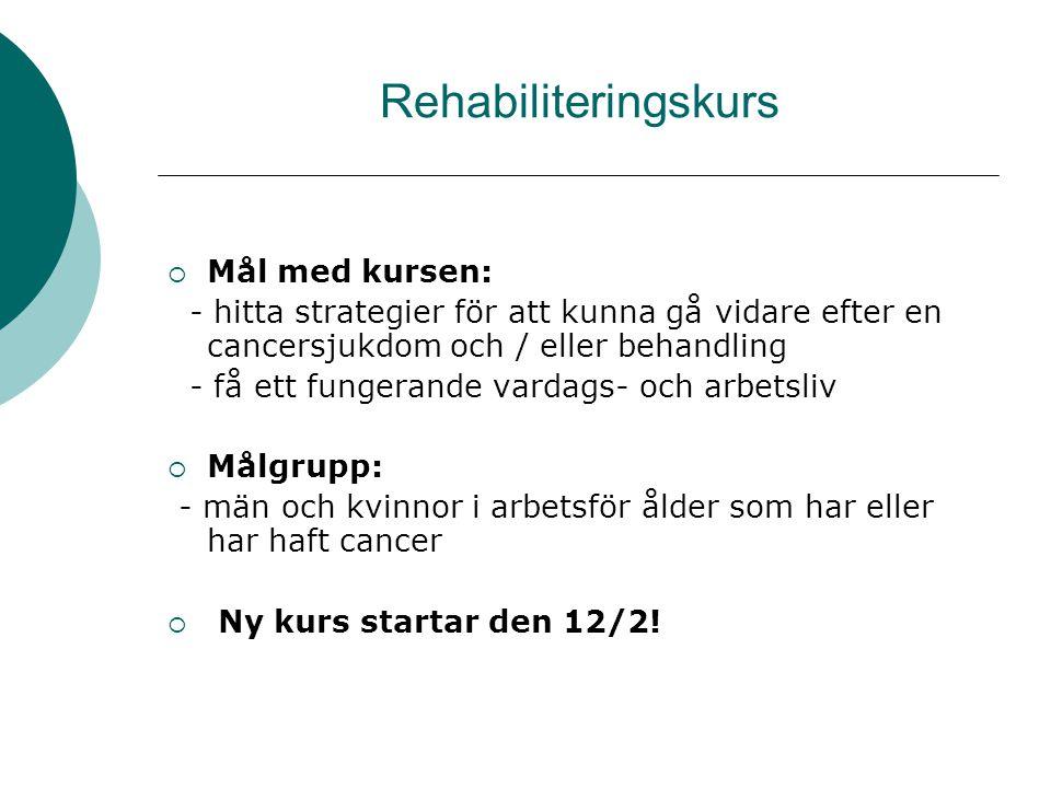 Rehabiliteringskurs  Mål med kursen: - hitta strategier för att kunna gå vidare efter en cancersjukdom och / eller behandling - få ett fungerande var