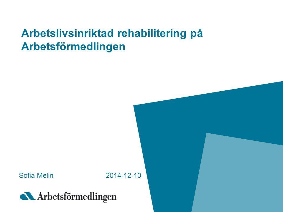 Arbetslivsinriktad rehabilitering på Arbetsförmedlingen Sofia Melin 2014-12-10
