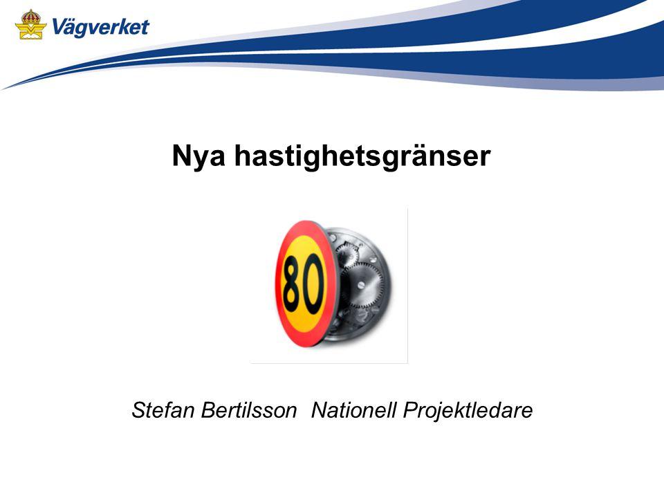 Nya hastighetsgränser Stefan Bertilsson Nationell Projektledare