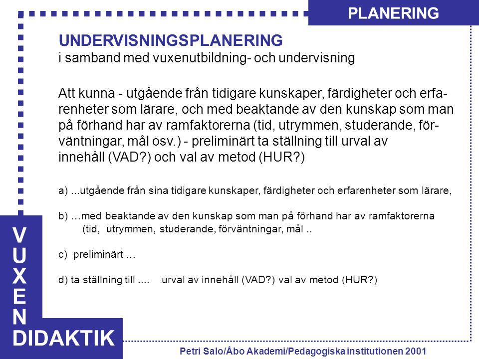 VUXENVUXEN DIDAKTIK PLANERING Petri Salo/Åbo Akademi/Pedagogiska institutionen 2001 UNDERVISNINGSPLANERING i samband med vuxenutbildning- och undervis