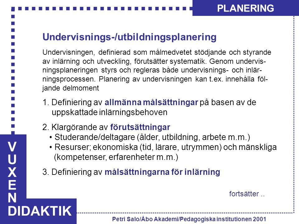VUXENVUXEN DIDAKTIK PLANERING Petri Salo/Åbo Akademi/Pedagogiska institutionen 2001 Undervisnings-/utbildningsplanering Undervisningen, definierad som