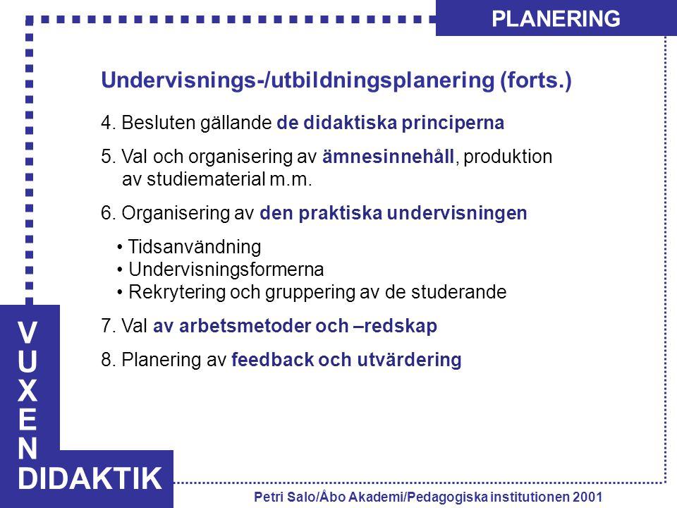 VUXENVUXEN DIDAKTIK PLANERING Petri Salo/Åbo Akademi/Pedagogiska institutionen 2001 Undervisnings-/utbildningsplanering (forts.) 4. Besluten gällande