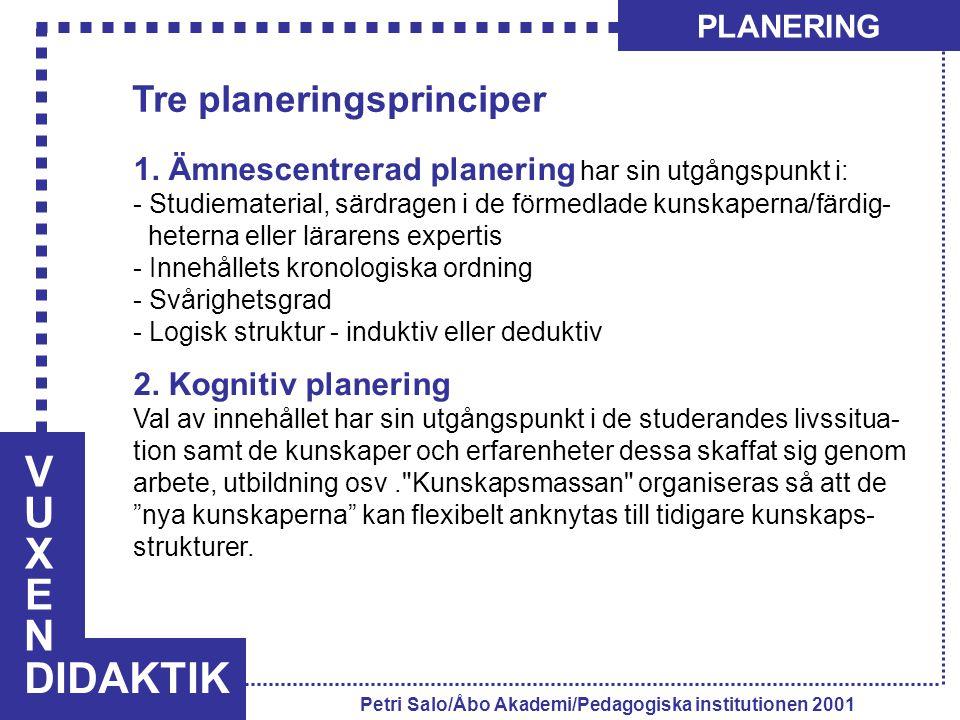 VUXENVUXEN DIDAKTIK PLANERING Petri Salo/Åbo Akademi/Pedagogiska institutionen 2001 1. Ämnescentrerad planering har sin utgångspunkt i: - Studiemateri