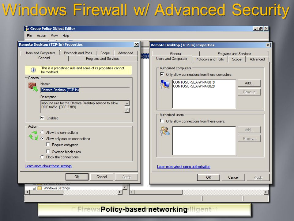 Windows Firewall w/ Advanced Security Combined firewall and IPsec management Firewall rules become more intelligent Policy-based networking