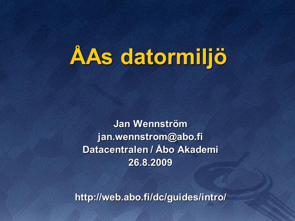 ÅAs datormiljö Jan Wennström jan.wennstrom@abo.fi Datacentralen / Åbo Akademi 26.8.2009http://web.abo.fi/dc/guides/intro/