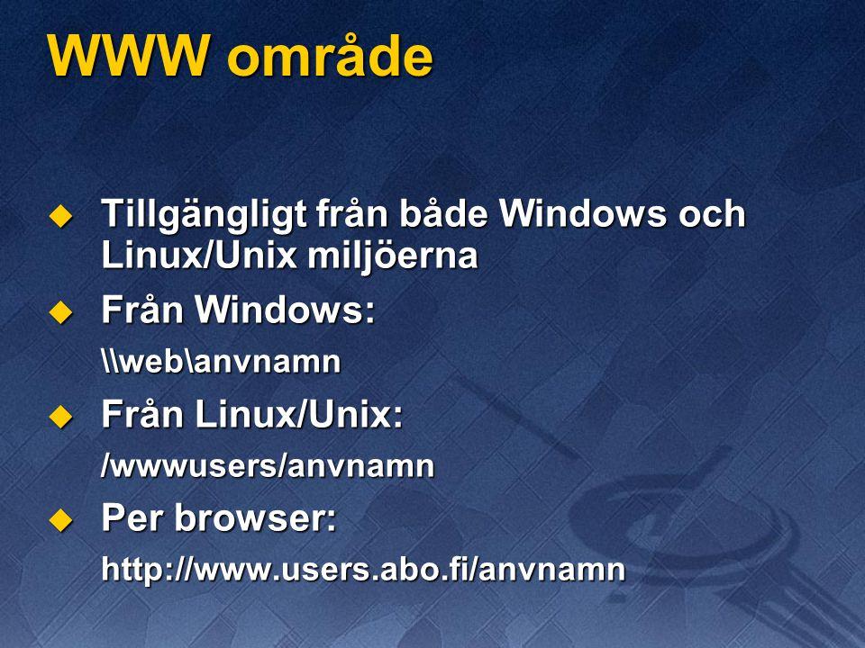 WWW område  Tillgängligt från både Windows och Linux/Unix miljöerna  Från Windows: \\web\anvnamn  Från Linux/Unix: /wwwusers/anvnamn  Per browser: http://www.users.abo.fi/anvnamn