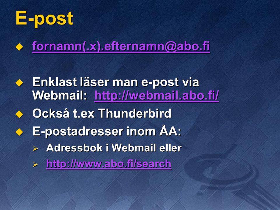E-post  fornamn(.x).efternamn@abo.fi fornamn(.x).efternamn@abo.fi  Enklast läser man e-post via Webmail: http://webmail.abo.fi/  Också t.ex Thunderbird  E-postadresser inom ÅA:  Adressbok i Webmail eller  http://www.abo.fi/search http://www.abo.fi/search