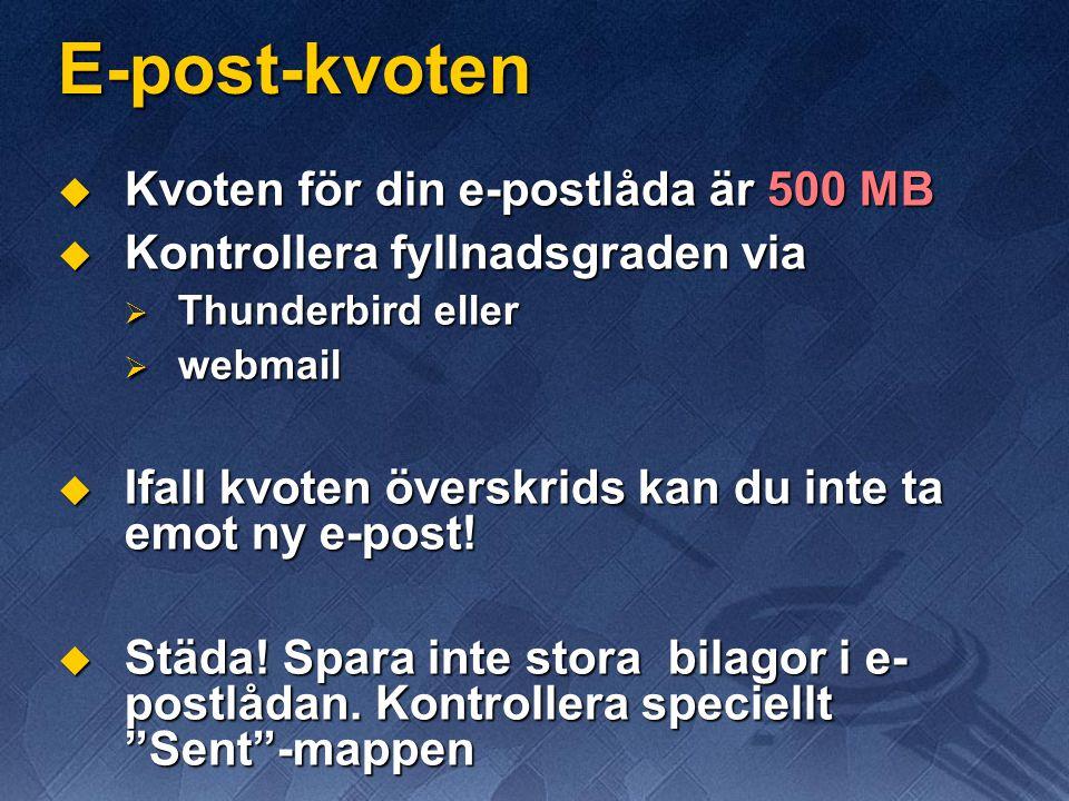 E-post-kvoten  Kvoten för din e-postlåda är 500 MB  Kontrollera fyllnadsgraden via  Thunderbird eller  webmail  Ifall kvoten överskrids kan du inte ta emot ny e-post.