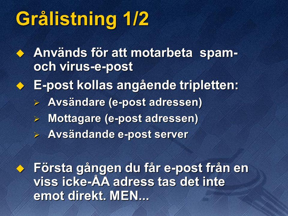 Grålistning 1/2  Används för att motarbeta spam- och virus-e-post  E-post kollas angående tripletten:  Avsändare (e-post adressen)  Mottagare (e-post adressen)  Avsändande e-post server  Första gången du får e-post från en viss icke-ÅA adress tas det inte emot direkt.
