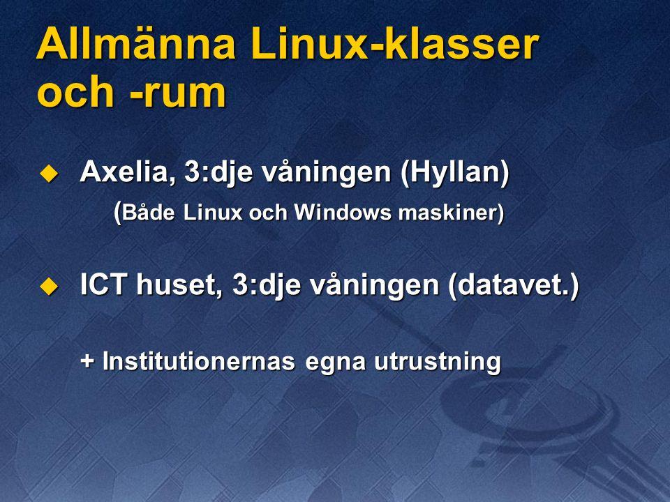 Allmänna Linux-klasser och -rum  Axelia, 3:dje våningen (Hyllan) ( Både Linux och Windows maskiner)  ICT huset, 3:dje våningen (datavet.) + Institutionernas egna utrustning