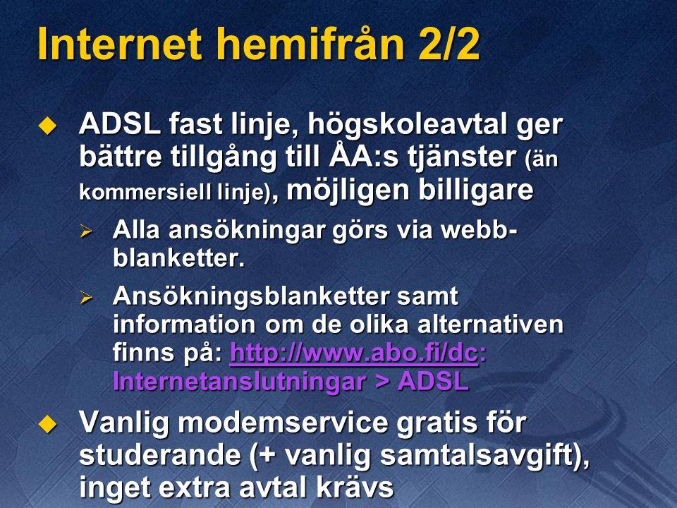 Internet hemifrån 2/2  ADSL fast linje, högskoleavtal ger bättre tillgång till ÅA:s tjänster (än kommersiell linje), möjligen billigare  Alla ansökningar görs via webb- blanketter.