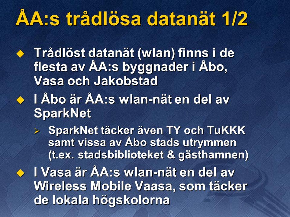 ÅA:s trådlösa datanät 1/2  Trådlöst datanät (wlan) finns i de flesta av ÅA:s byggnader i Åbo, Vasa och Jakobstad  I Åbo är ÅA:s wlan-nät en del av SparkNet  SparkNet täcker även TY och TuKKK samt vissa av Åbo stads utrymmen (t.ex.