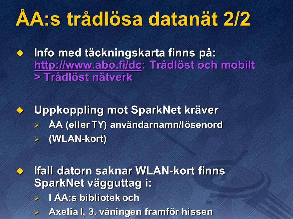 ÅA:s trådlösa datanät 2/2  Info med täckningskarta finns på: http://www.abo.fi/dc: Trådlöst och mobilt > Trådlöst nätverk  Uppkoppling mot SparkNet kräver  ÅA (eller TY) användarnamn/lösenord  (WLAN-kort)  Ifall datorn saknar WLAN-kort finns SparkNet vägguttag i:  I ÅA:s bibliotek och  Axelia I, 3.