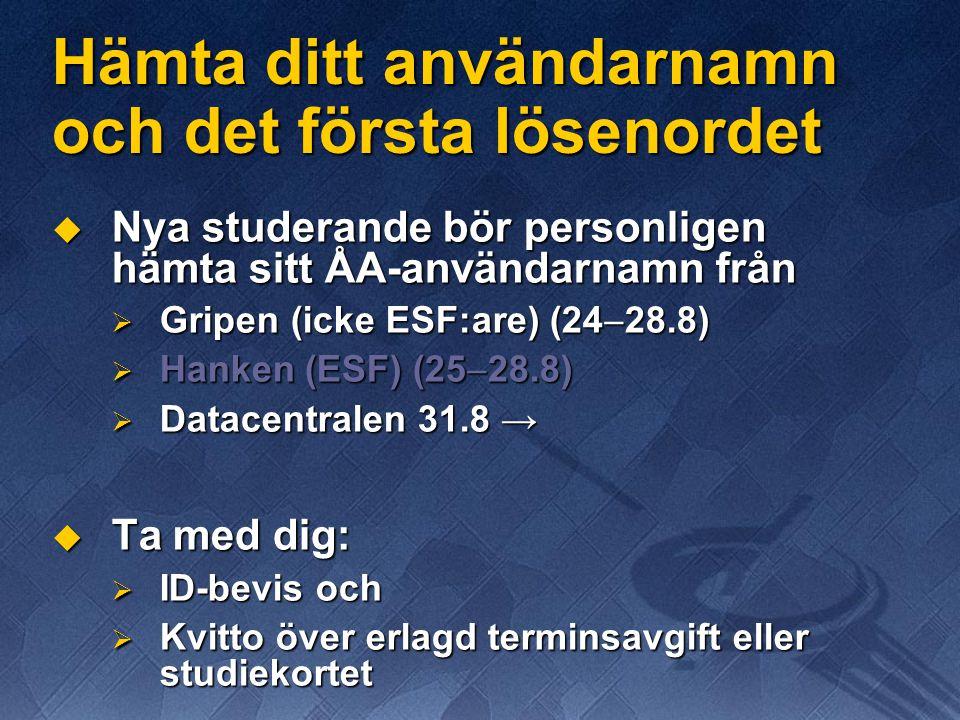 Hämta ditt användarnamn och det första lösenordet  Nya studerande bör personligen hämta sitt ÅA-användarnamn från  Gripen (icke ESF:are) (24  28.8)  Hanken (ESF) (25  28.8)  Datacentralen 31.8 →  Ta med dig:  ID-bevis och  Kvitto över erlagd terminsavgift eller studiekortet