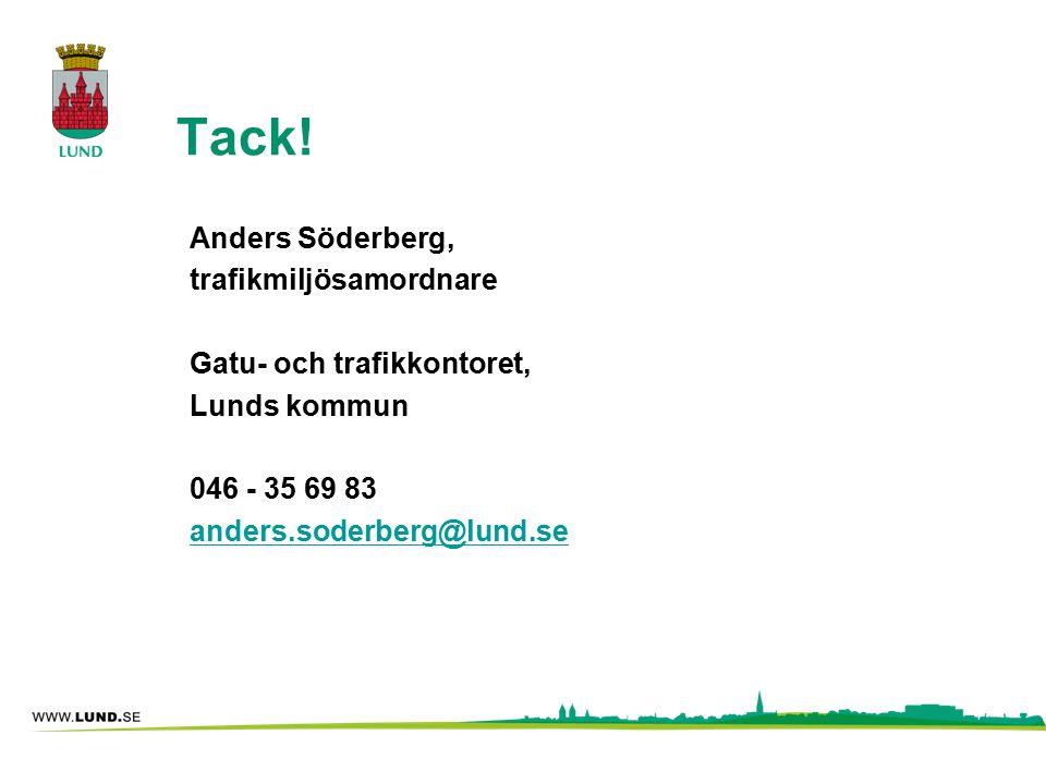 Tack! Anders Söderberg, trafikmiljösamordnare Gatu- och trafikkontoret, Lunds kommun 046 - 35 69 83 anders.soderberg@lund.se
