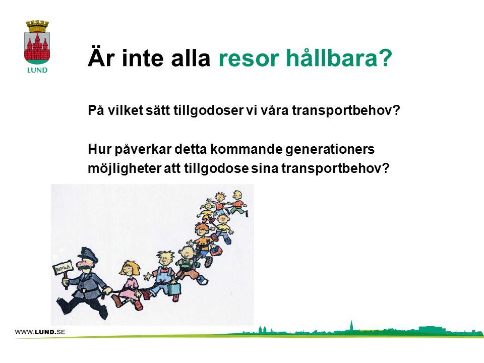Är inte alla resor hållbara? På vilket sätt tillgodoser vi våra transportbehov? Hur påverkar detta kommande generationers möjligheter att tillgodose s