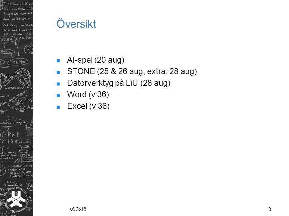 090816 3 Översikt AI-spel (20 aug) STONE (25 & 26 aug, extra: 28 aug) Datorverktyg på LiU (28 aug) Word (v 36) Excel (v 36)