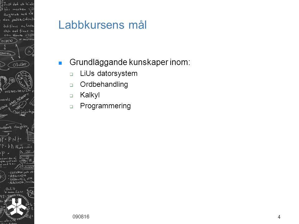 090816 4 Labbkursens mål Grundläggande kunskaper inom:  LiUs datorsystem  Ordbehandling  Kalkyl  Programmering