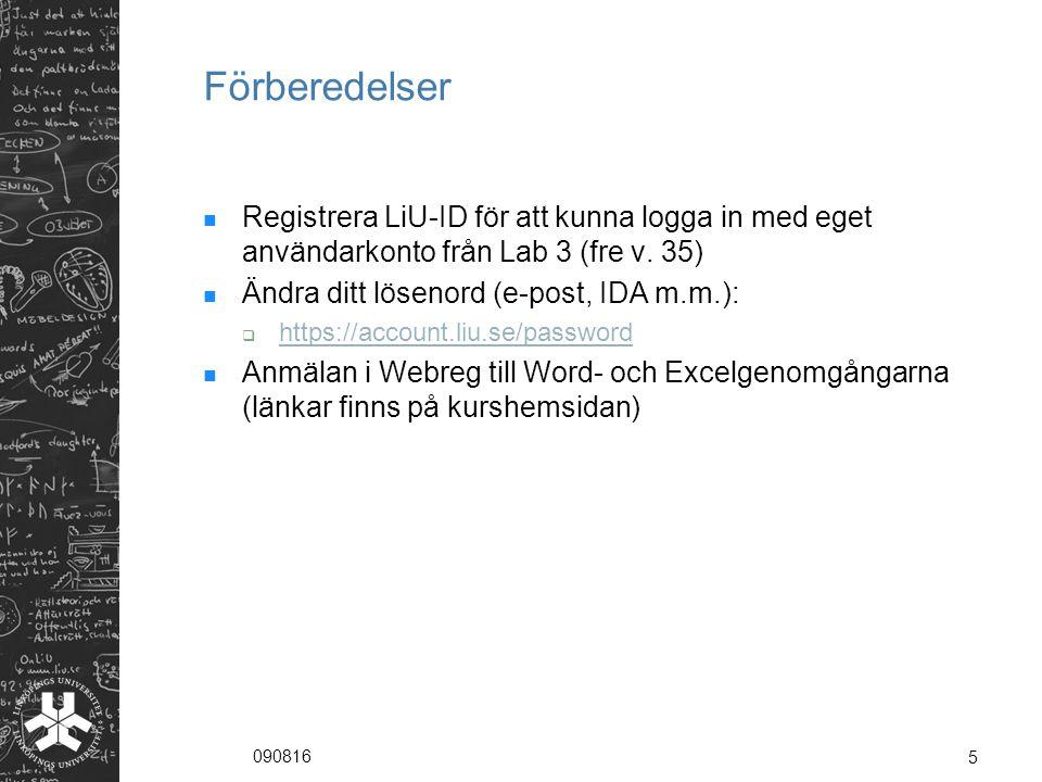 090816 5 Förberedelser Registrera LiU-ID för att kunna logga in med eget användarkonto från Lab 3 (fre v.