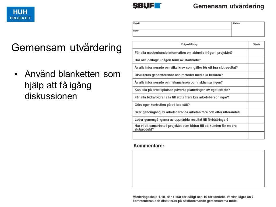 HUH PROJEKTET 5 Gemensam utvärdering Använd blanketten som hjälp att få igång diskussionen