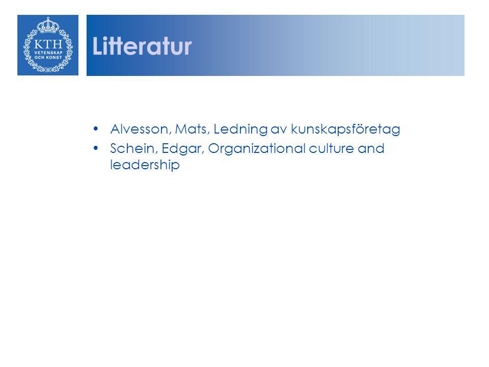 Litteratur Alvesson, Mats, Ledning av kunskapsföretag Schein, Edgar, Organizational culture and leadership
