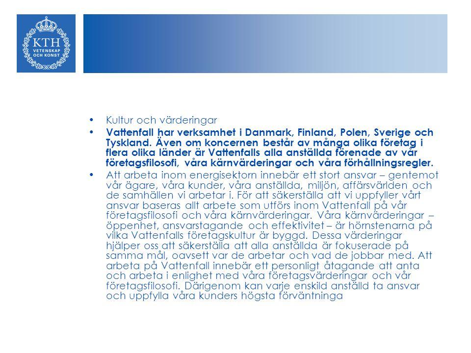 Kultur och värderingar Vattenfall har verksamhet i Danmark, Finland, Polen, Sverige och Tyskland. Även om koncernen består av många olika företag i fl