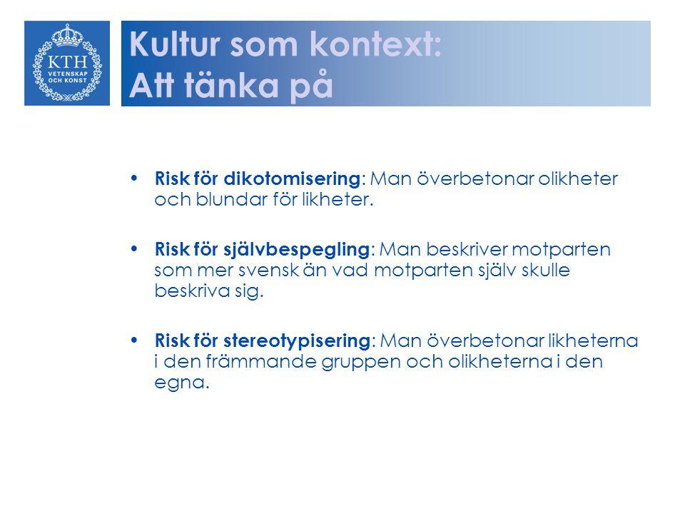 Risk för dikotomisering : Man överbetonar olikheter och blundar för likheter. Risk för självbespegling : Man beskriver motparten som mer svensk än vad
