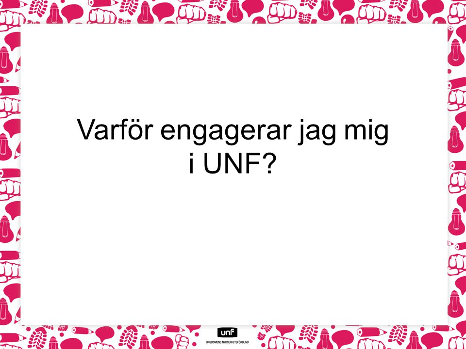 Varför engagerar jag mig i UNF?