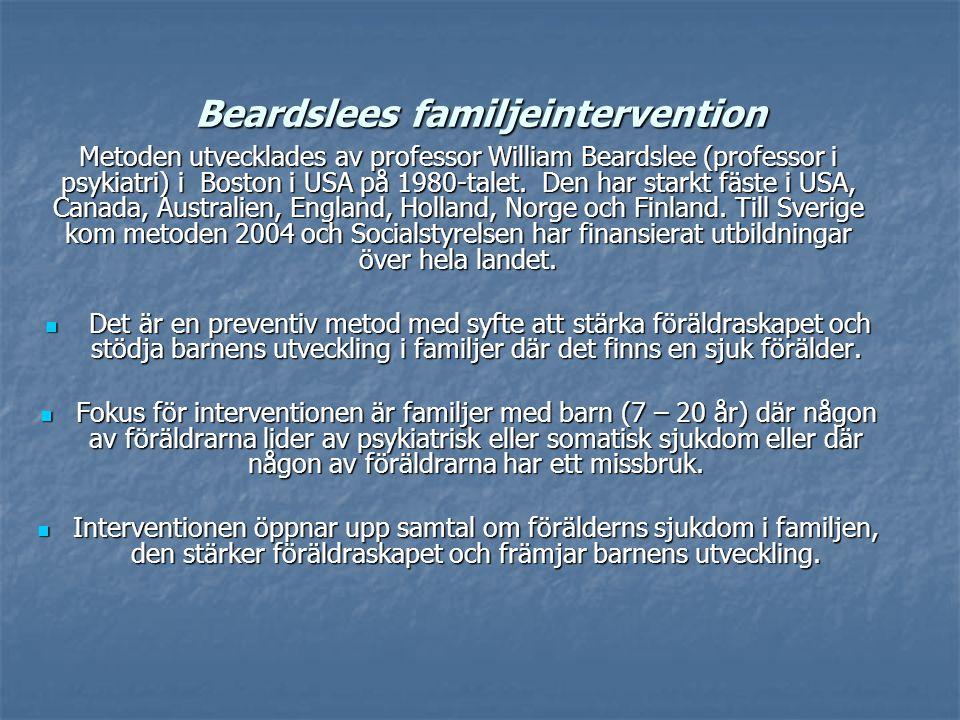 Beardslees familjeintervention Metoden utvecklades av professor William Beardslee (professor i psykiatri) i Boston i USA på 1980-talet.