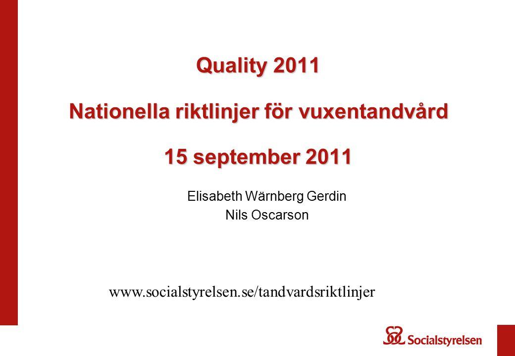 Quality 2011 Nationella riktlinjer för vuxentandvård 15 september 2011 Elisabeth Wärnberg Gerdin Nils Oscarson www.socialstyrelsen.se/tandvardsriktlin