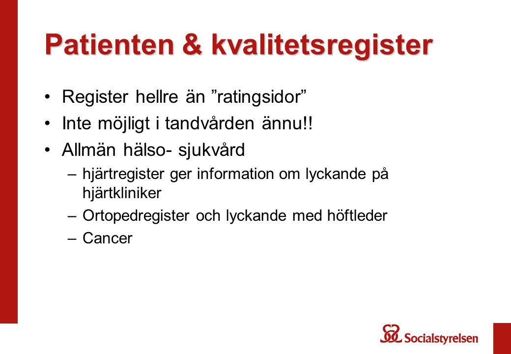 """Patienten & kvalitetsregister Register hellre än """"ratingsidor"""" Inte möjligt i tandvården ännu!! Allmän hälso- sjukvård –hjärtregister ger information"""