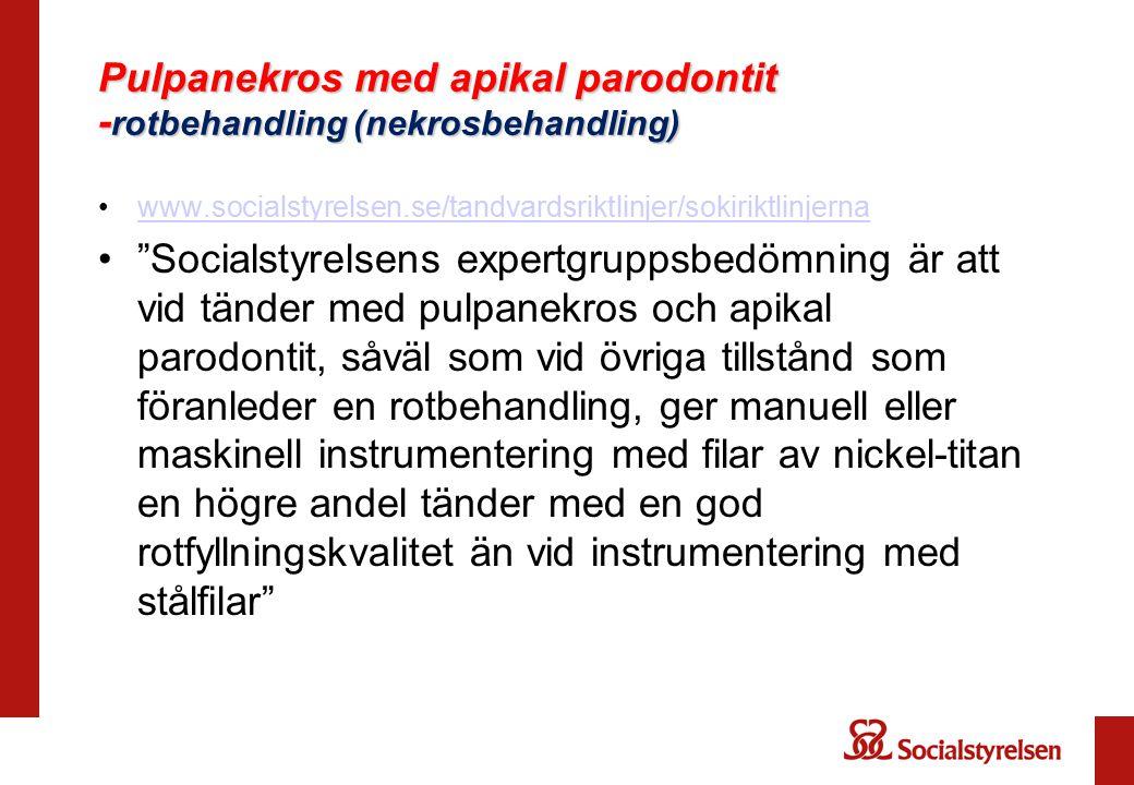 "Pulpanekros med apikal parodontit - rotbehandling (nekrosbehandling) www.socialstyrelsen.se/tandvardsriktlinjer/sokiriktlinjerna ""Socialstyrelsens exp"