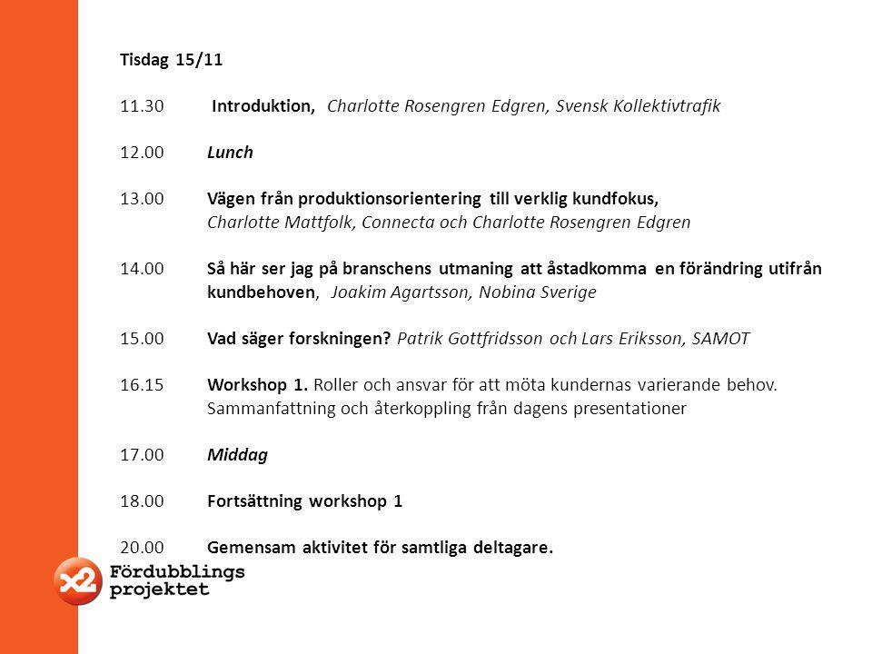 Tisdag 15/11 11.30 Introduktion, Charlotte Rosengren Edgren, Svensk Kollektivtrafik 12.00 Lunch 13.00Vägen från produktionsorientering till verklig ku