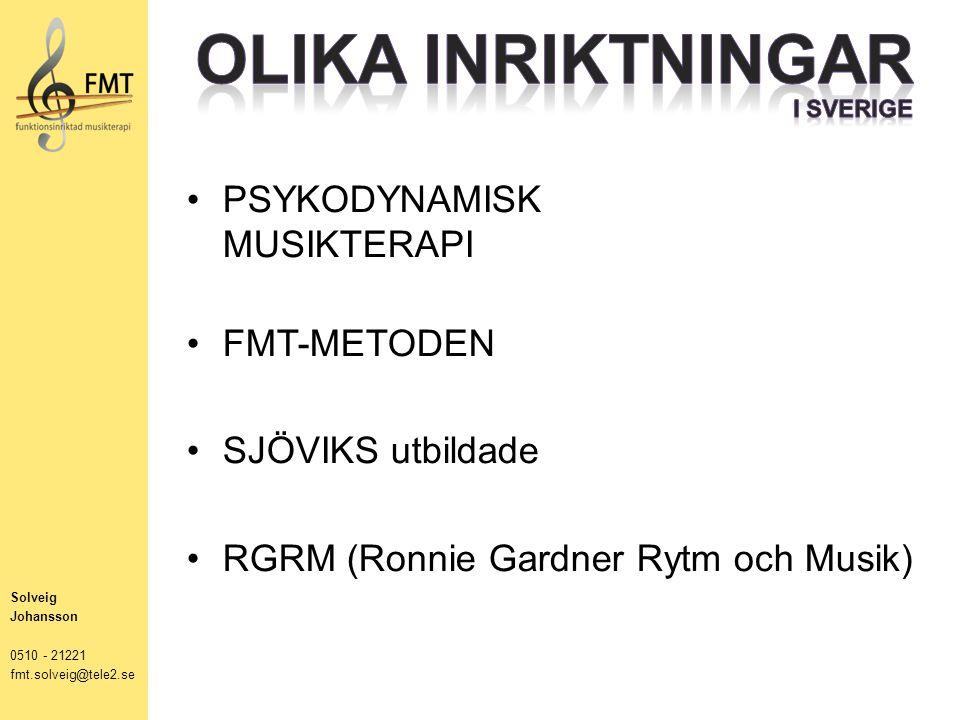 PSYKODYNAMISK MUSIKTERAPI FMT-METODEN SJÖVIKS utbildade RGRM (Ronnie Gardner Rytm och Musik) Solveig Johansson 0510 - 21221 fmt.solveig@tele2.se