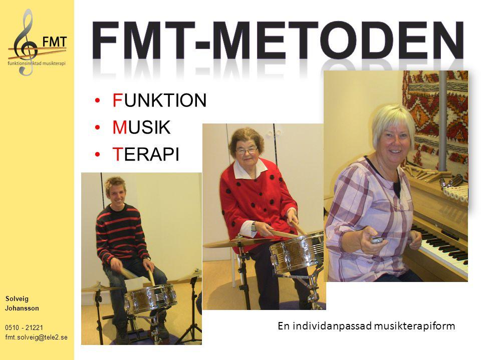 FUNKTION MUSIK TERAPI Solveig Johansson 0510 - 21221 fmt.solveig@tele2.se En individanpassad musikterapiform