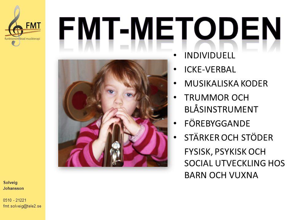 INDIVIDUELL ICKE-VERBAL MUSIKALISKA KODER TRUMMOR OCH BLÅSINSTRUMENT FÖREBYGGANDE STÄRKER OCH STÖDER FYSISK, PSYKISK OCH SOCIAL UTVECKLING HOS BARN OCH VUXNA Solveig Johansson 0510 - 21221 fmt.solveig@tele2.se