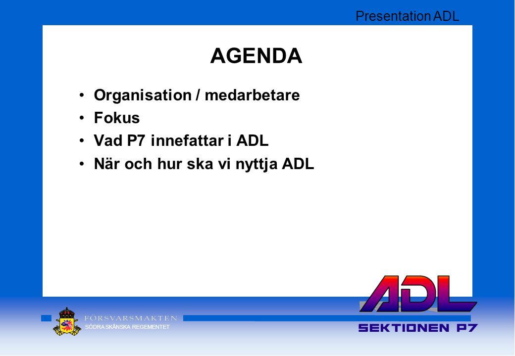 SÖDRA SKÅNSKA REGEMENTET Organisation / medarbetare Fokus Vad P7 innefattar i ADL När och hur ska vi nyttja ADL AGENDA Presentation ADL