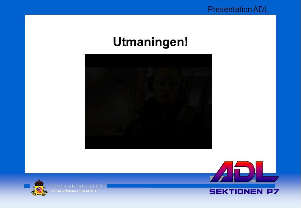SÖDRA SKÅNSKA REGEMENTET Utmaningen! Presentation ADL