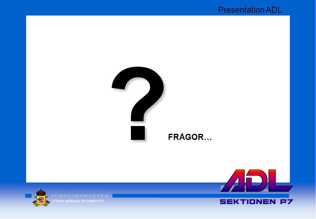 SÖDRA SKÅNSKA REGEMENTET ? ? FRÅGOR… Presentation ADL