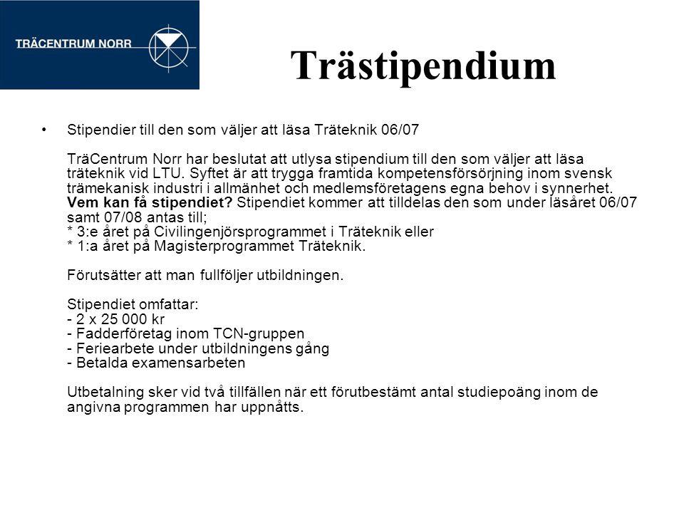 Trästipendium Stipendier till den som väljer att läsa Träteknik 06/07 TräCentrum Norr har beslutat att utlysa stipendium till den som väljer att läsa