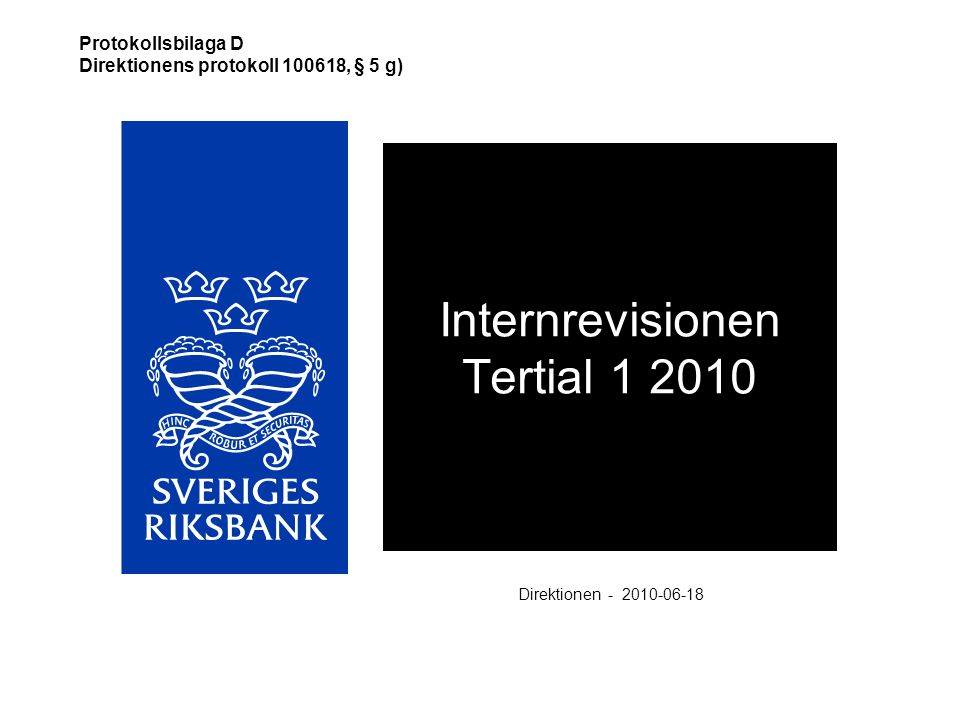 Internrevisionen Tertial 1 2010 Direktionen - 2010-06-18 Protokollsbilaga D Direktionens protokoll 100618, § 5 g)