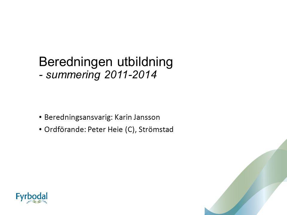 Beredningen utbildning - summering 2011-2014 Beredningsansvarig: Karin Jansson Ordförande: Peter Heie (C), Strömstad