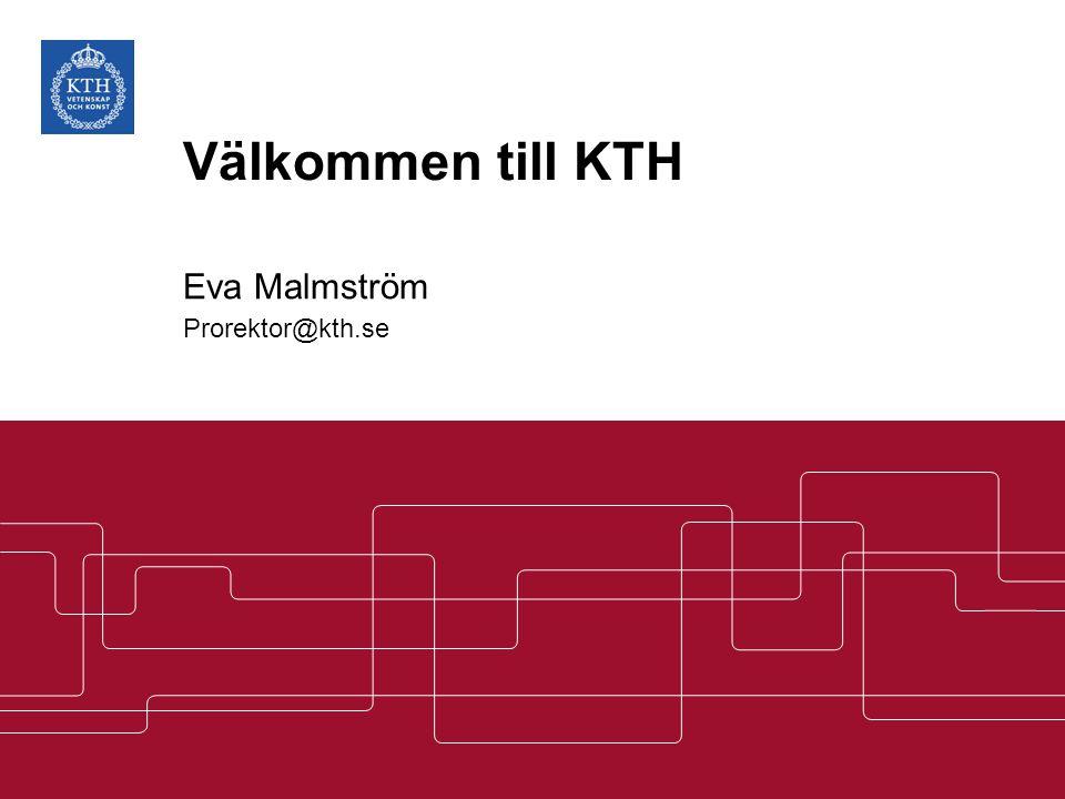 Välkommen till KTH Eva Malmström Prorektor@kth.se