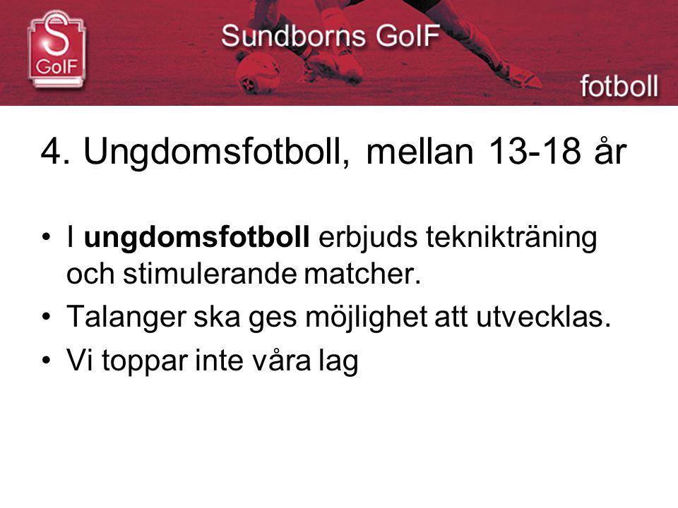 4. Ungdomsfotboll, mellan 13-18 år I ungdomsfotboll erbjuds teknikträning och stimulerande matcher.