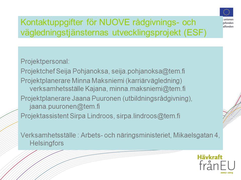 Kontaktuppgifter för NUOVE rådgivnings- och vägledningstjänsternas utvecklingsprojekt (ESF) Projektpersonal: Projektchef Seija Pohjanoksa, seija.pohja