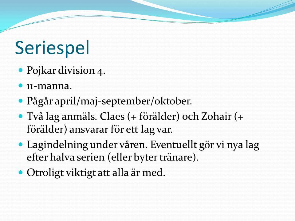 Seriespel Pojkar division 4. 11-manna. Pågår april/maj-september/oktober. Två lag anmäls. Claes (+ förälder) och Zohair (+ förälder) ansvarar för ett