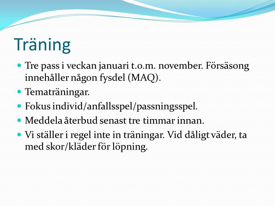 Träning Tre pass i veckan januari t.o.m. november. Försäsong innehåller någon fysdel (MAQ). Tematräningar. Fokus individ/anfallsspel/passningsspel. Me