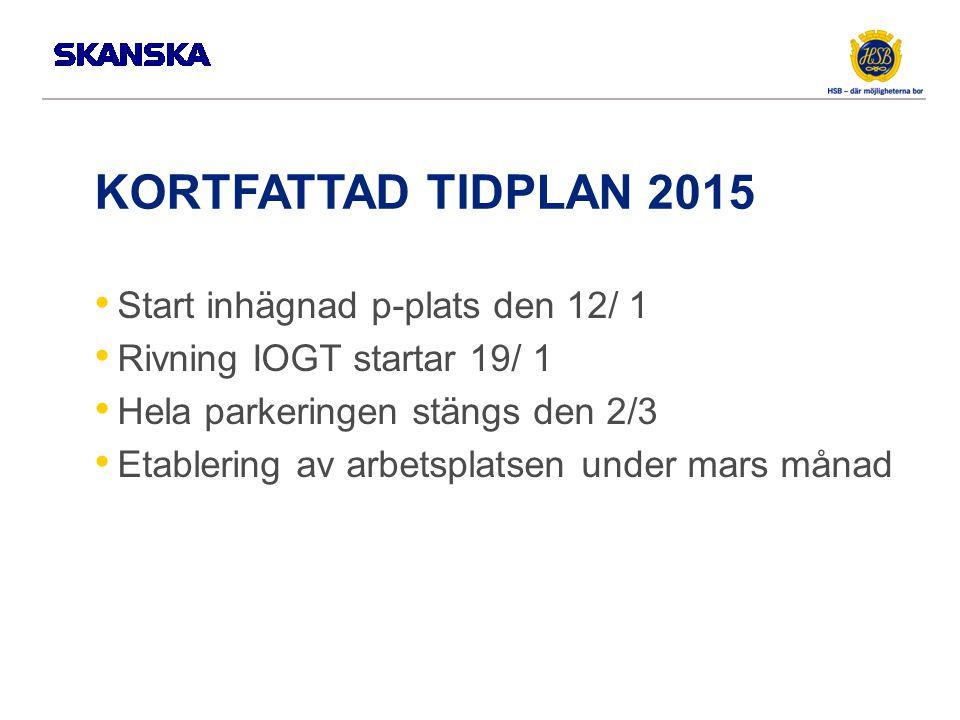 KORTFATTAD TIDPLAN 2015 Start inhägnad p-plats den 12/ 1 Rivning IOGT startar 19/ 1 Hela parkeringen stängs den 2/3 Etablering av arbetsplatsen under mars månad