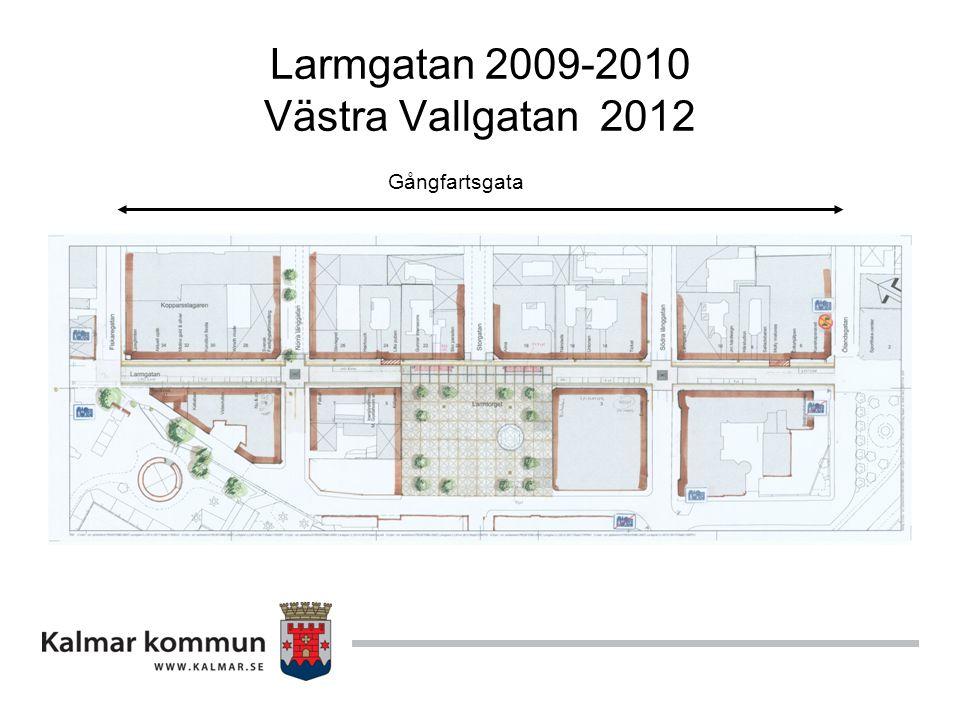Larmgatan 2009-2010 Västra Vallgatan 2012 Gångfartsgata