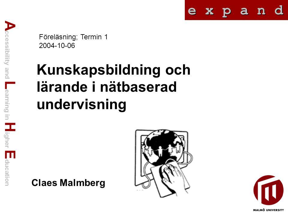 A ccessibility and L earning in H igher E ducation e x p a n d Kunskapsbildning och lärande i nätbaserad undervisning Claes Malmberg Föreläsning; Termin 1 2004-10-06